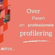 Over Pasen en professionele profilering